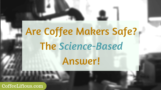 Are coffee makers safe