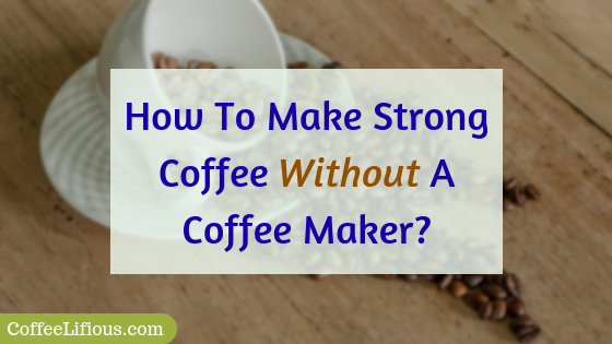How to make strong coffee without a coffee maker