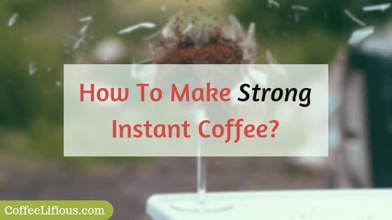 How to make strong instant coffee