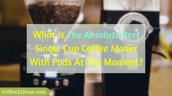 What is the best single cup coffee maker with pods