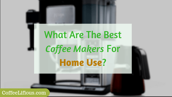 What are the best coffee makers for home use