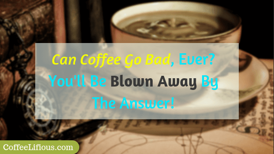 Can coffee go bad