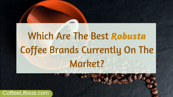 Best Robusta coffee brands
