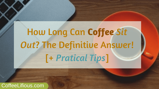 How long can coffee sit out