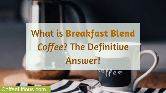 What is Breakfast Blend coffee