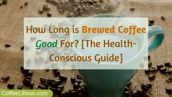 How long is brewed coffee good for