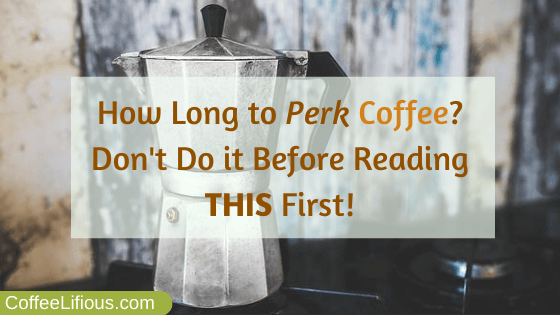 How long to perk coffee