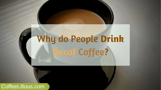 Why do people drink decaf coffee